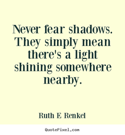Never rear shadows. 