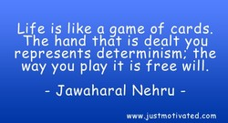 Life is like a game of cards. 