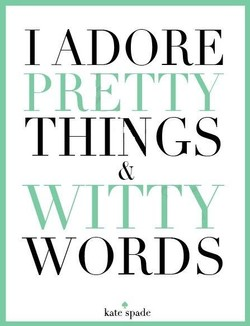 1 ADORE PRETTY THINGS WITTY WORDS kate spade