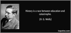 History is a race between education and 