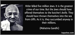 Hitler killed five million Jews. It is the greatest 
