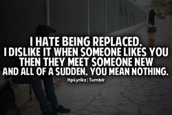 I HATE BEING REPLACED. 