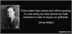 If there hadn't been women we'd still be squatting 