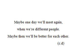 Maybe one day we'll meet again, 