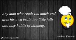 Any man who reads too much and 