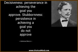 Decisiveness: perseverance in 