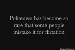 Politeness has become so 