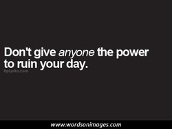 Dont give anyone the power 