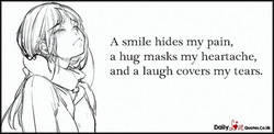 A smile hides my pain, 