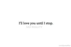 I'll love you until I stop. 