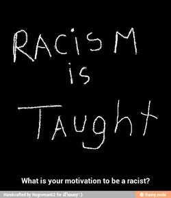 What is your motivation to be a racist?
