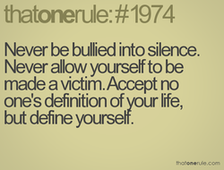 Never be bullied into silence. 