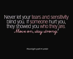 Never let your tears and sensitivity 