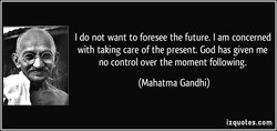 I do not want to foresee the future. I am concerned 