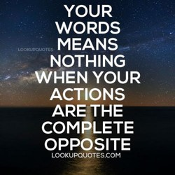 YOUR WORDS MEANS LOOKUPQOOTES NOTHING —WHEN YOUR ACTIONS ARE,THE COMPLETE OPPOSITE LOOKUPQUOTES.COM
