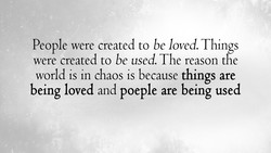 People were created to be loved. Things 