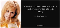 It's never too late - never too late to 
