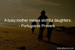 A busy mother make? slothful daughters. 