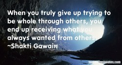 When you truly give up trying to 