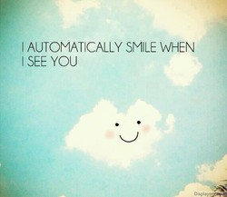 I AUTOMATICALLY SMILE WHEN 