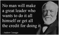 No man will make a great leader who wants to do it all himself or get all the credit for doing it - Aldrew Camegie