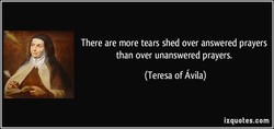 There are more tears shed over answered prayers 