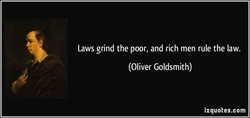 Laws grind the poor, and rich men rule the law. 