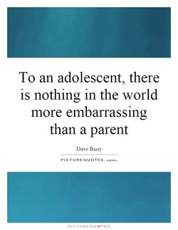 To an adolescent, there 