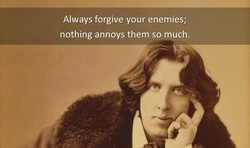 Always forgive your enemies; 