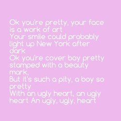 Ok you're pretty, your face 