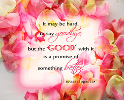 It may be hard say buc the 'GOOD' with it is a promise f someth- 965GRE 0M