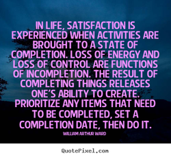 IN LIFE, SATISFACTION IS 