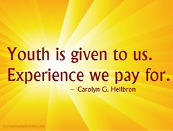 Youth is given to us. 