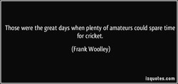 Those were the great days when plenty of amateurs could spare time 
