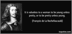 It is valueless to a woman to be young unless 