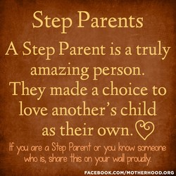Step Parents A Step Parent is a truly amazing person. They made a choice to love another's child as their own. If yu are a Yep Paran+ or yu krow so•neone is share fhs yur wall pray. FACEBOOK.COM/MOTHERHOOD.ORG