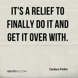 IT'S A RELIEF TO 