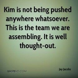 Kim is not being pushed 