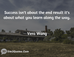 Success isn't about the end result it's 