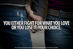 YOU EITHER FIGHT FOR WHATYOU LOVE 