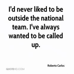I'd never liked to be 