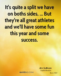 It's quite a split we have 