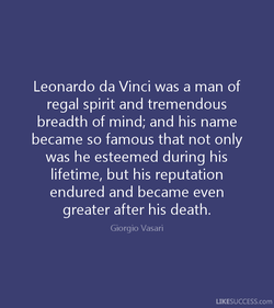 Leonardo da Vinci was a man of 