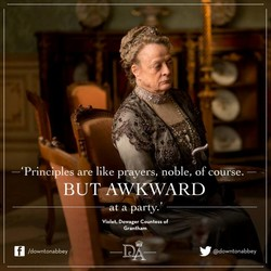 'Princ les are like prayers, noble, of course. BUT(OWKWARD —at a party. ' Dowager Countess Of Grantham @downtonabbey /downtonabbey