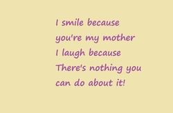 I smile because 