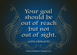 4, Your goal should be ut of reach but not out of sight. ANITA DEFRANTZ 7 gspot.com
