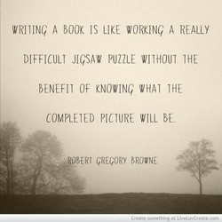 WRIIING A BOOK IS LIKE WORKING A REALLY 