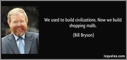 We used to build civilizations. Now we build 