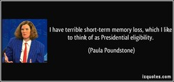I have terrible short-term memory loss, which I like 