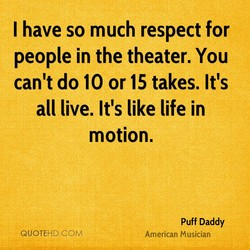 I have so much respect for 